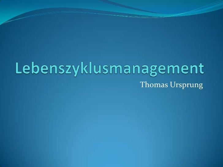 Lebenszyklusmanagement<br />Thomas Ursprung<br />