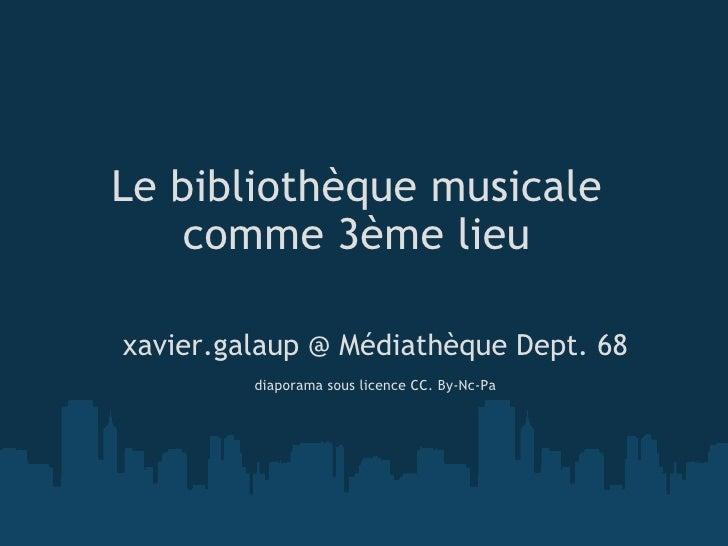 Le bibliothèque musicale comme 3ème lieu xavier.galaup @ Médiathèque Dept. 68  diaporama sous licence CC. By-Nc-Pa