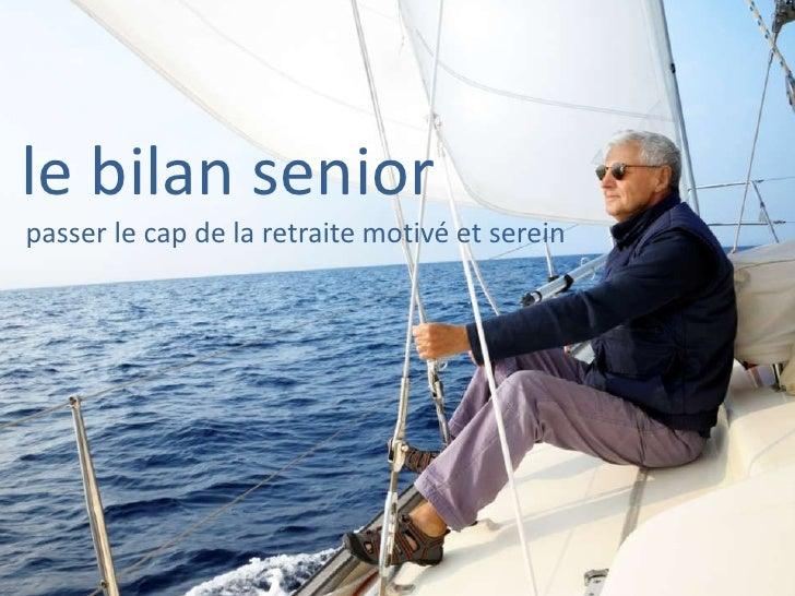 le bilan senior<br />   passer le cap de la retraite motivé et serein<br />