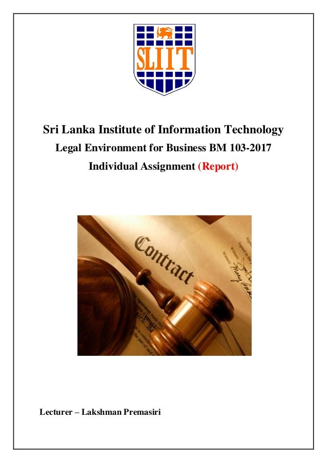 Sri Lanka Institute of Information Technology Legal Environment for Business BM 103-2017 Individual Assignment (Report) Le...