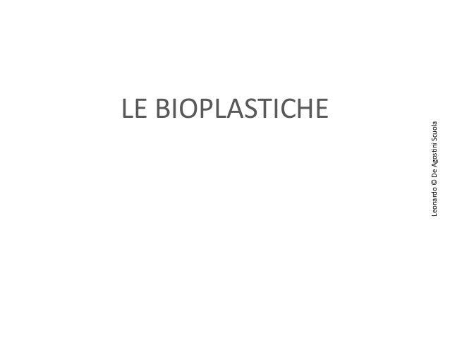 Leonardo © De Agostini Scuola  LE BIOPLASTICHE
