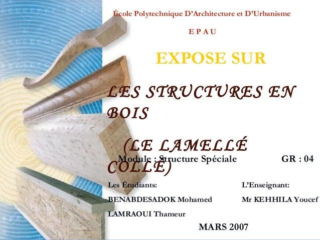 École Polytechnique D'Architecture et D'UrbanismeE P A UEXPOSE SURLES STRUCTURES ENBOIS(LE LAMELLÉCOLLÉ)GR : 04Les Étudian...