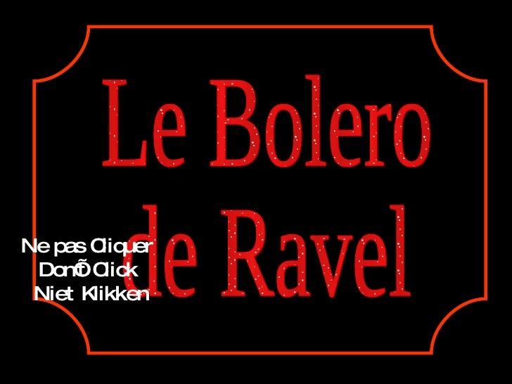 Le Bolero de Ravel Ne pas Cliquer Don't Click Niet Klikken
