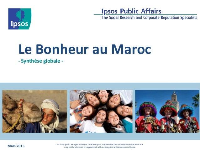 Le  Bonheur  au  Maroc   -‐  Synthèse  globale  -‐   Mars  2015 ©  2015  Ipsos.    All  righ...
