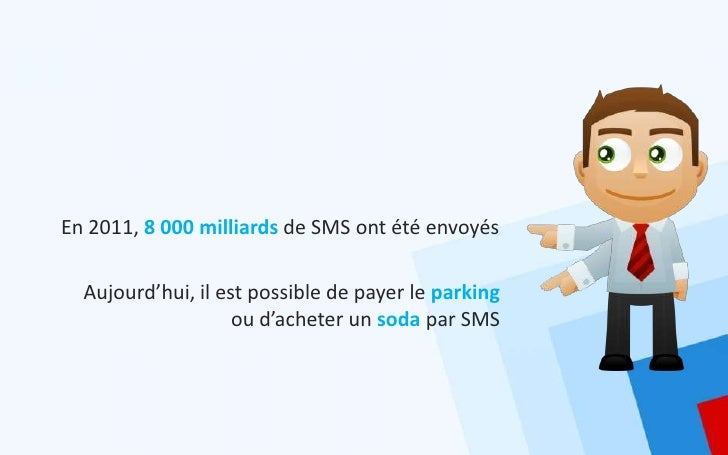 En 2011, 8 000 milliards de SMS ont été envoyés  Aujourd'hui, il est possible de payer le parking                    ou d'...