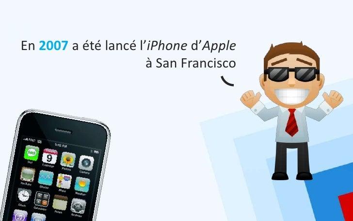En 2007 a été lancé l'iPhone d'Apple                      à San Francisco