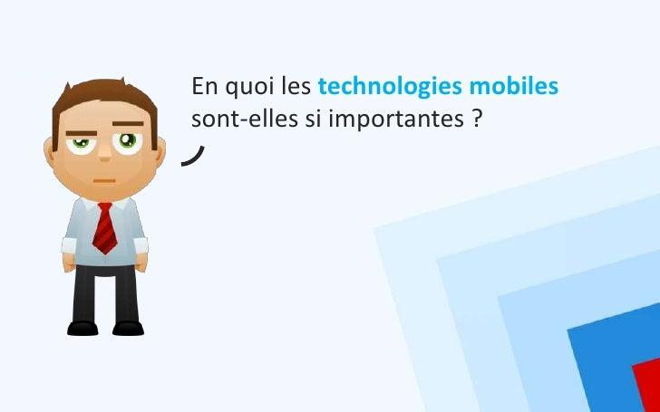 En quoi les technologies mobilessont-elles si importantes ?