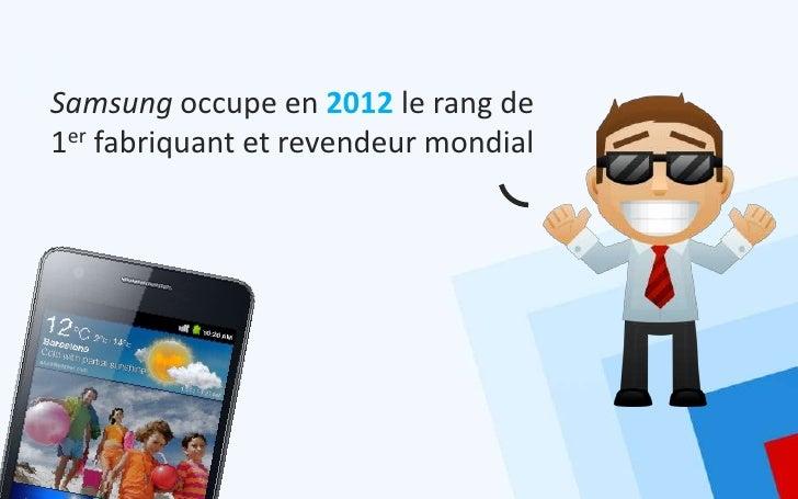 Samsung occupe en 2012 le rang de1er fabriquant et revendeur mondial