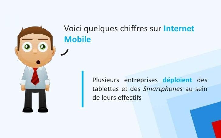 Voici quelques chiffres sur InternetMobile       Plusieurs entreprises déploient des       tablettes et des Smartphones au...