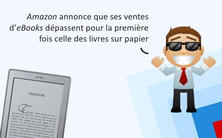 Amazon annonce que ses ventesd'eBooks dépassent pour la première       fois celle des livres sur papier
