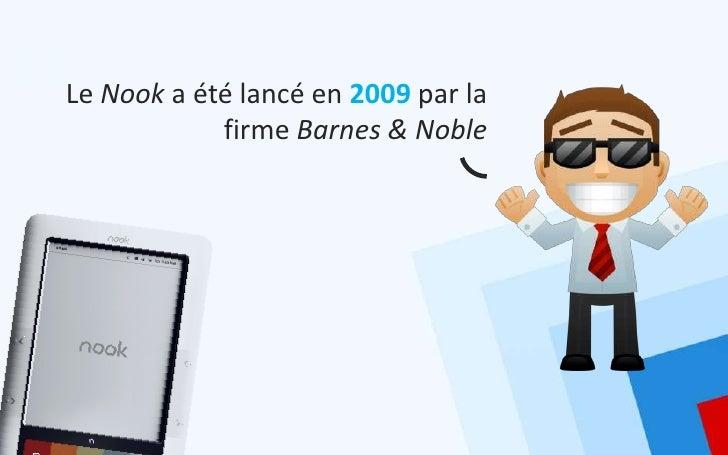 Le Nook a été lancé en 2009 par la            firme Barnes & Noble