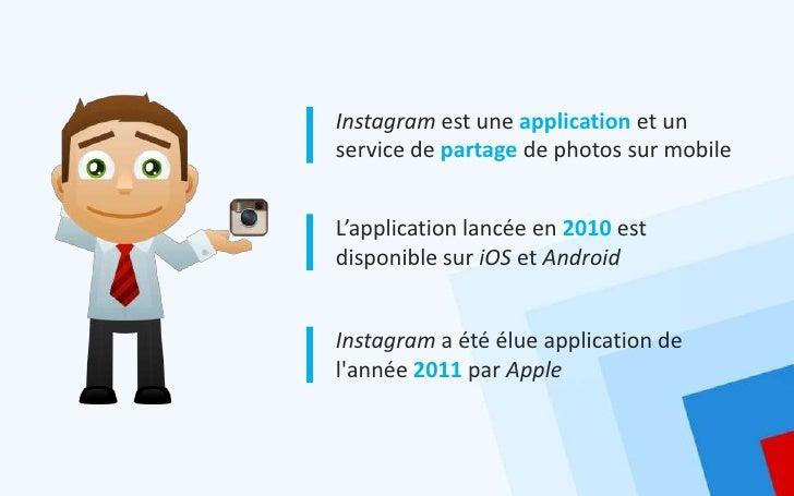 Instagram est une application et unservice de partage de photos sur mobileL'application lancée en 2010 estdisponible sur i...