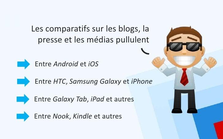 Les comparatifs sur les blogs, la  presse et les médias pullulent Entre Android et iOSEntre HTC, Samsung Galaxy et iPhoneE...