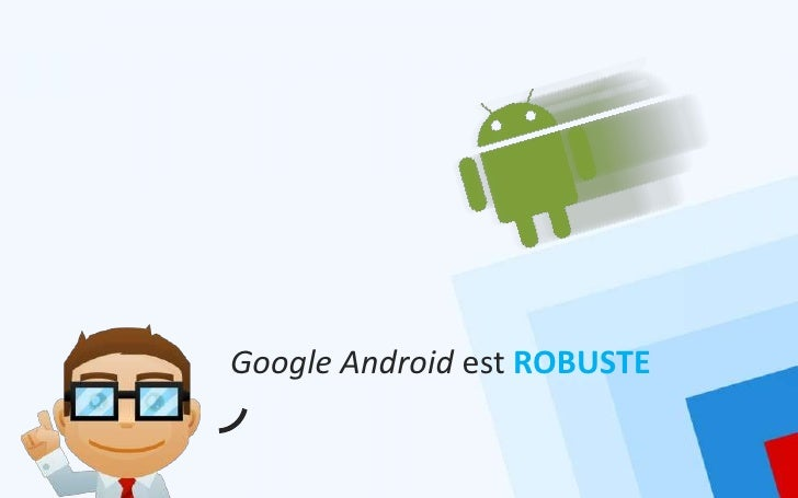 Google Android est ROBUSTE
