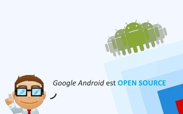 Google Android est OPEN SOURCE