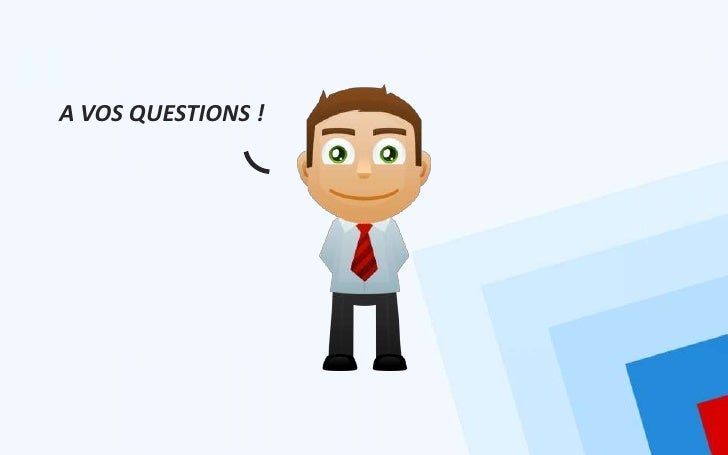 A VOS QUESTIONS !