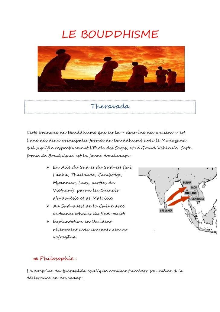 LE BOUDDHISME                            TheravadaCette branche du Bouddhisme qui est la « doctrine des anciens » estl'une...