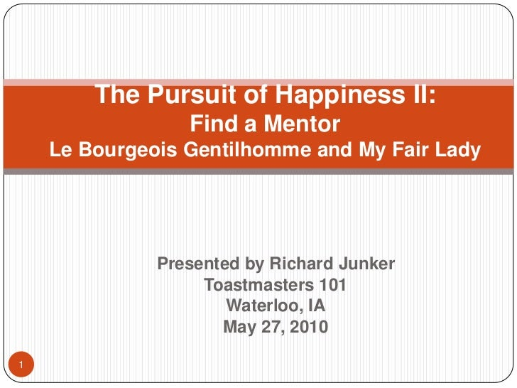 The Pursuit of Happiness II:                 Find a Mentor    Le Bourgeois Gentilhomme and My Fair Lady              Prese...