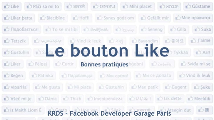 Le bouton Like<br />Bonnes pratiques<br />KRDS - FacebookDeveloper Garage Paris<br />