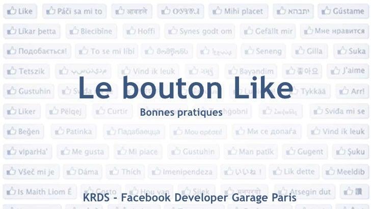 Le bouton Like<br />Bonnes pratiques<br />KRDS - FacebookDeveloper Garage Paris<br />