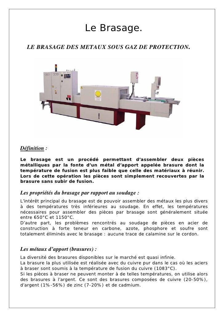Le Brasage.   LE BRASAGE DES METAUX SOUS GAZ DE PROTECTION.Définition :Le brasage est un procédé permettant d'assembler de...