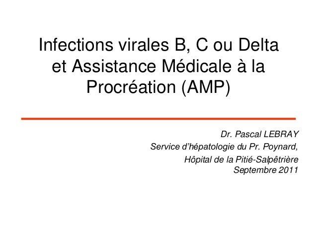 Infections virales B, C ou Delta  et Assistance Médicale à la       Procréation (AMP)                                Dr. P...