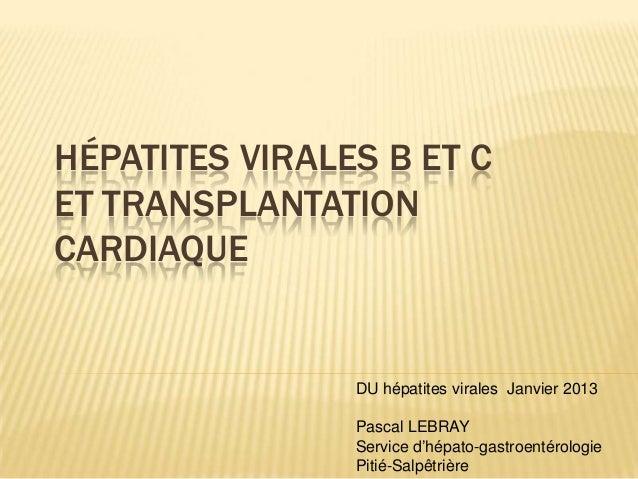 HÉPATITES VIRALES B ET CET TRANSPLANTATIONCARDIAQUE                DU hépatites virales Janvier 2013                Pascal...