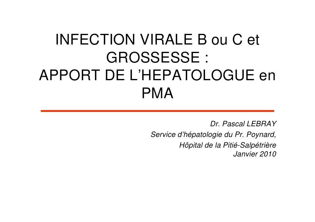 INFECTION VIRALE B ou C et         GROSSESSE : APPORT DE L'HEPATOLOGUE en             PMA                               Dr...