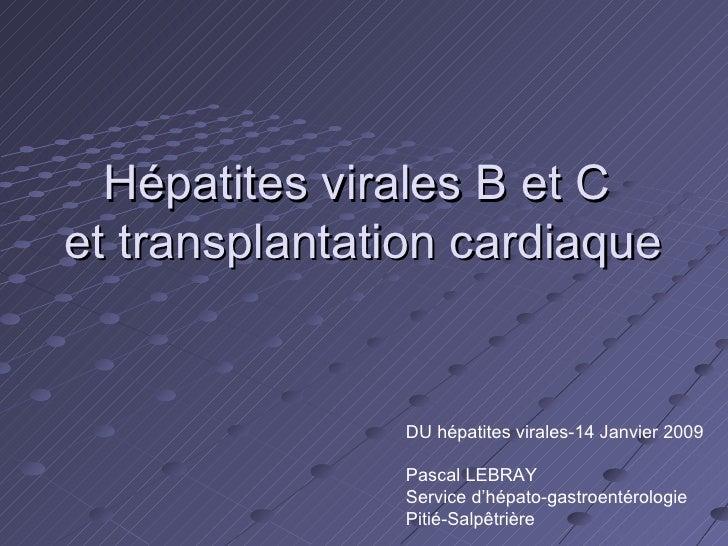 Hépatites virales B et C  et transplantation cardiaque DU hépatites virales-14 Janvier 2009 Pascal LEBRAY Service d'hépato...