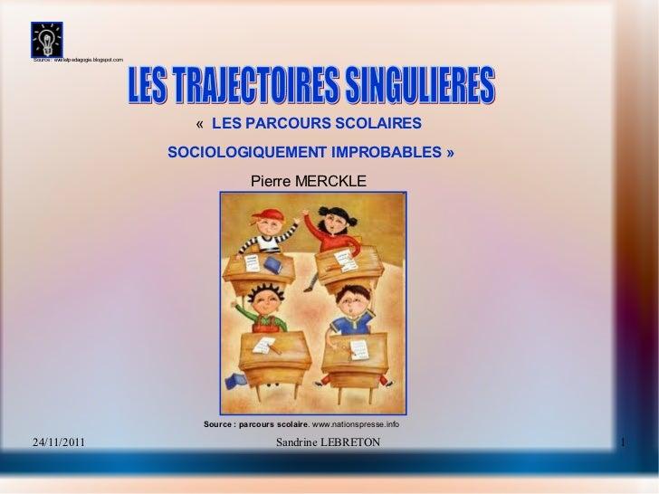 Source : eveiletpedagogie.blogspot.com  LES TRAJECTOIRES SINGULIERES «   LES PARCOURS SCOLAIRES  SOCIOLOGIQUEMENT IMPROBA...