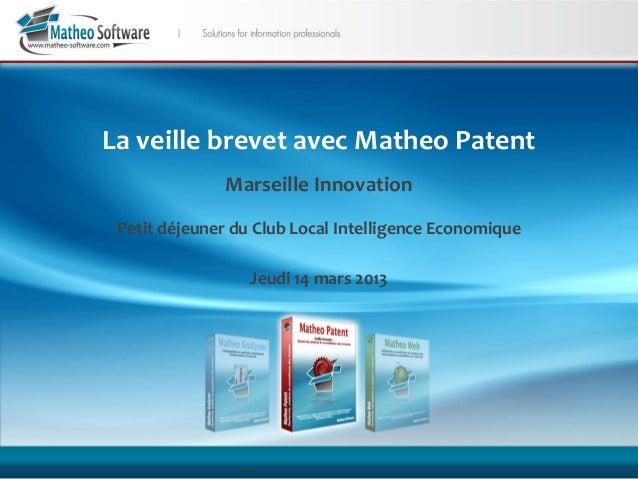 La veille brevet avec Matheo Patent              Marseille Innovation Petit déjeuner du Club Local Intelligence Economique...