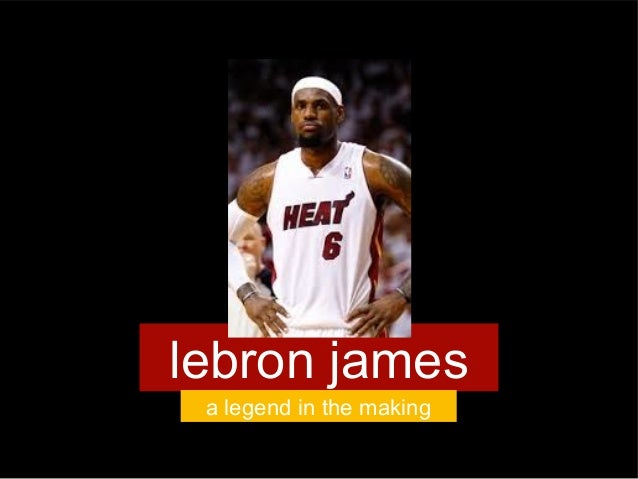 lebron jamesa legend in the making