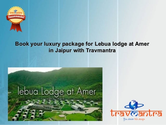Book your luxury package for Lebua lodge at Amer in Jaipur with Travmantra