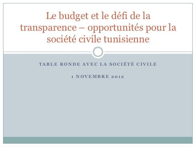 Le budget et le défi de latransparence – opportunités pour la      société civile tunisienne    TABLE RONDE AVEC LA SOCIÉT...