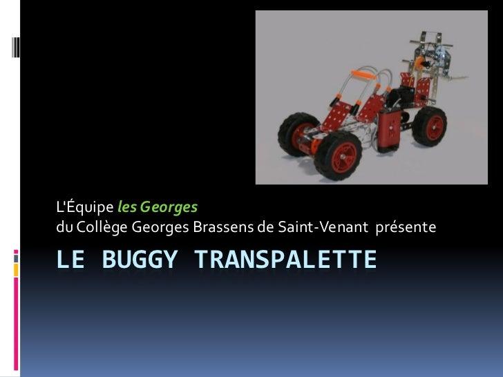 LÉquipe les Georgesdu Collège Georges Brassens de Saint-Venant présenteLE BUGGY TRANSPALETTE