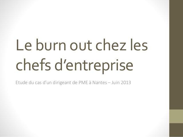 Le burn out chez les  chefs d'entreprise  Etude du cas d'un dirigeant de PME à Nantes – Juin 2013