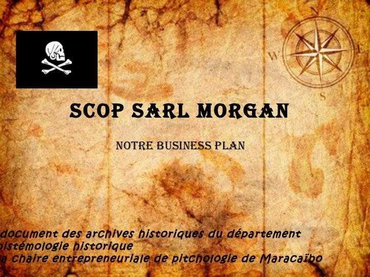 SCOP SARL MORGAN                   NOtRe BuSiNeSS PLAN document des archives historiques du départementpistémologie histor...