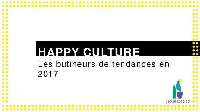 1 Stratégie digitale tequilarapido HAPPY CULTURE Les butineurs de tendances en 2017