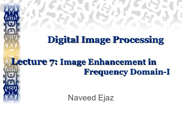 Digital Image ProcessingDigital Image Processing Lecture 7:Lecture 7: Image Enhancement inImage Enhancement in Frequency D...