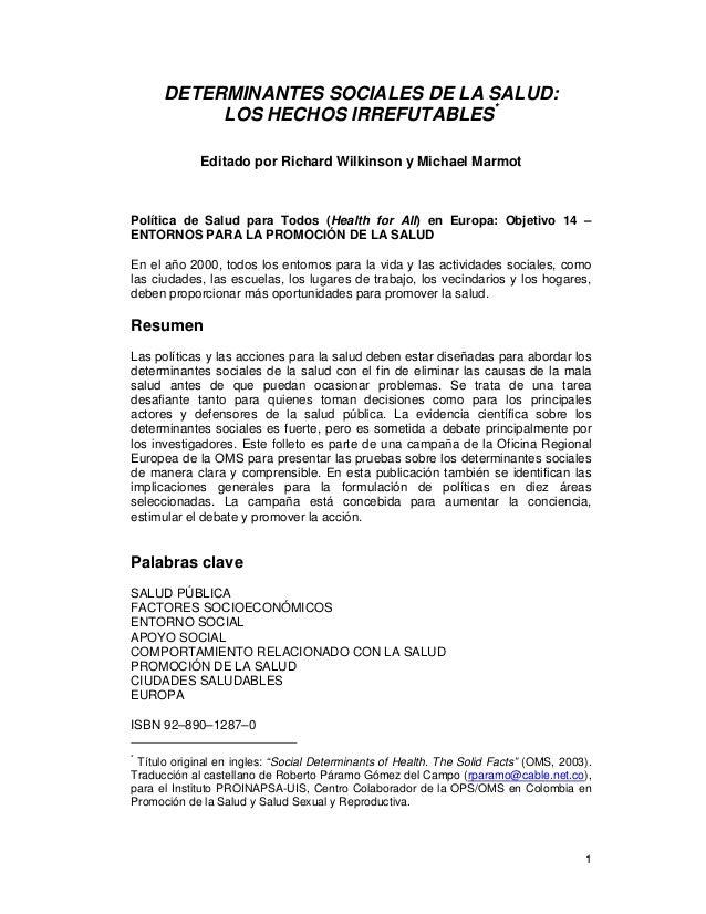 1 DETERMINANTES SOCIALES DE LA SALUD: LOS HECHOS IRREFUTABLES* Editado por Richard Wilkinson y Michael Marmot Política de ...