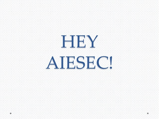 HEY AIESEC!