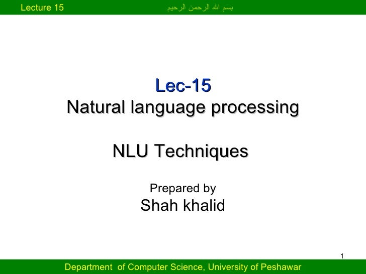 Lec-15 Natural language processing NLU Techniques  Prepared by Shah khalid Department  of Computer Science, University of ...