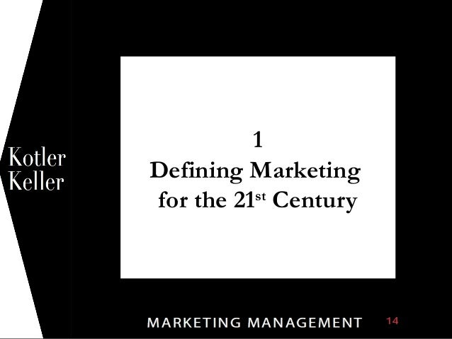 Defining Marketing For 21st Century Marketing Management By Kotler