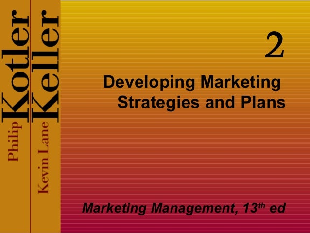 Developing Marketing Strategies and Plans Marketing Management, 13th ed 2