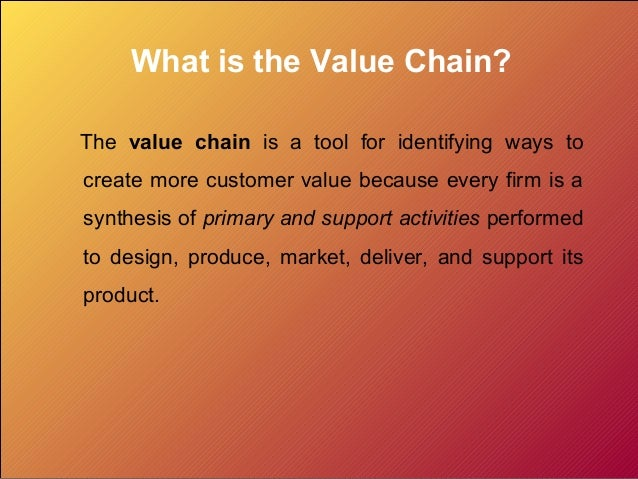 What is the Value Chain? The value chain is a tool for identifying ways to create more customer value because every firm i...