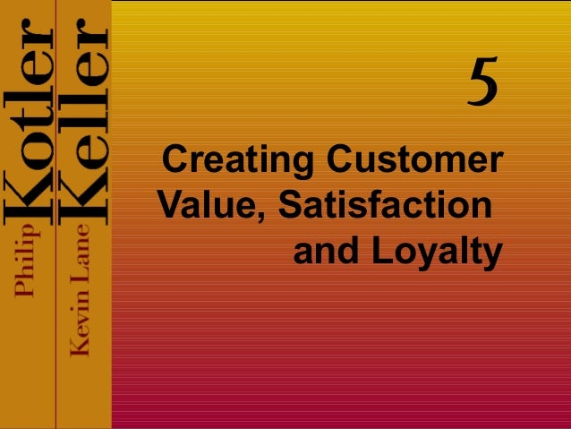 Creating Customer Value, Satisfaction and Loyalty 5