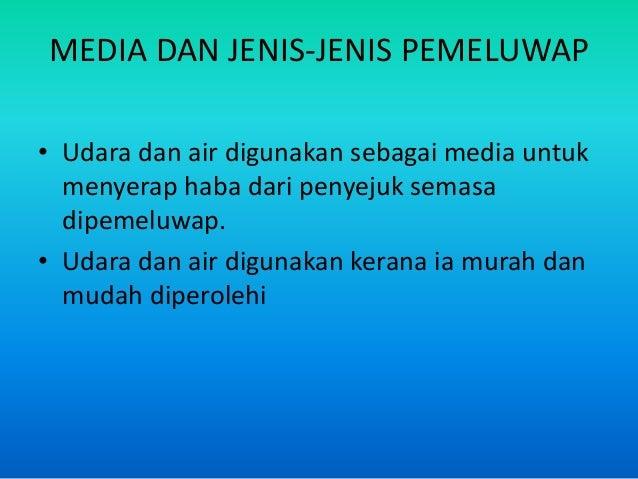 MEDIA DAN JENIS-JENIS PEMELUWAP • Udara dan air digunakan sebagai media untuk menyerap haba dari penyejuk semasa dipemeluw...