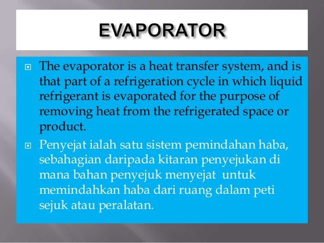 The evaporator is a heat transfer system, and is that part of a refrigeration cycle in which liquid refrigerant is evapo...