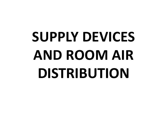 SUPPLY DEVICES AND ROOM AIR DISTRIBUTION