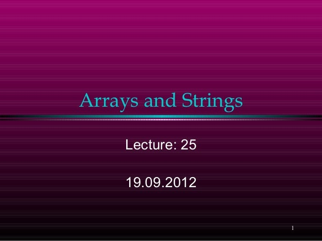 Arrays and Strings     Lecture: 25     19.09.2012                     1
